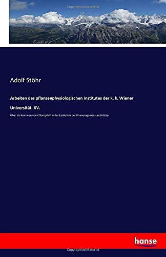 Arbeiten des pflanzenphysiologischen Institutes der k. k. Wiener Universität. XV.: Über Vorkommen von Chlorophyll in der Epidermis der Phanerogamen-Laubblätter