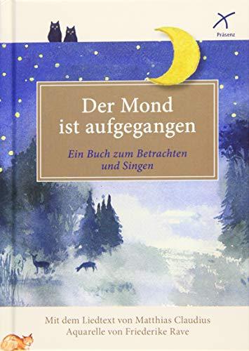 Der Mond ist aufgegangen: Ein Buch zum Betrachten und Singen