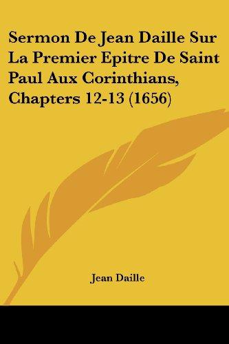 Sermon de Jean Daille Sur La Premier Epitre de Saint Paul Aux Corinthians, Chapters 12-13 (1656)