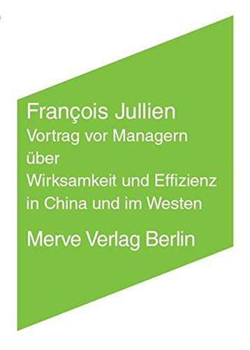 Vortrag vor Managern über Wirksamkeit und Effizienz in China und im Westen (Internationaler Merve Diskurs)