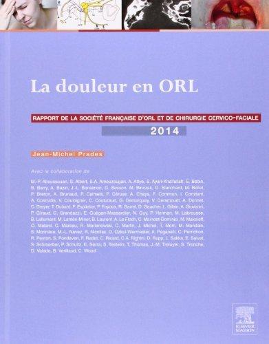 La douleur en ORL: Rapport 2014 de la Société française d'ORL et de chirurgie cervico-faciale de Jean-Michel Prades (8 octobre 2014) Relié