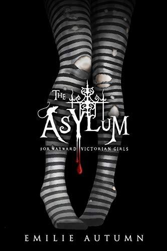 The Asylum for Wayward Victorian Girls por Emilie Autumn