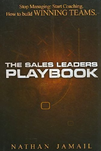 The Sales Leaders Playbook: Stop Managing, Start Coaching by Jamail, Nathan (2008) Hardcover