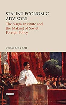 Stalin's Economic Advisors: The Varga Institute And The Making Of Soviet Foreign Policy (library Of Modern Russia Book 3) por Kyung Deok Roh Gratis