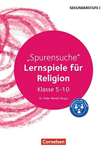 Lernen im Spiel Sekundarstufe I - Religion: Spurensuche: Lernspiele für Religion Klasse 5-10. Kopiervorlagen