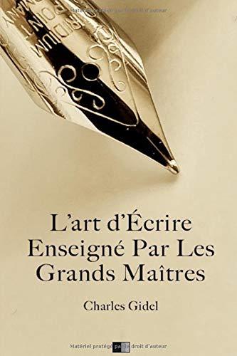 L'Art d'écrire enseigné par les Grands Maîtres par Charles Gidel