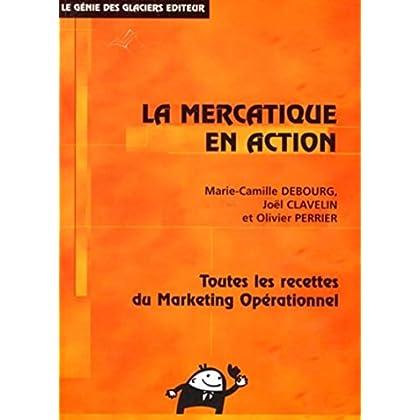 La mercatique en action: Toutes les recettes du marketing opérationnel