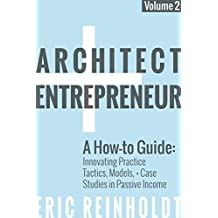 Architect and Entrepreneur: A How-to Guide for Innovating Practice: Tactics, Strategies, and Case Studies in Passive Income (English Edition)