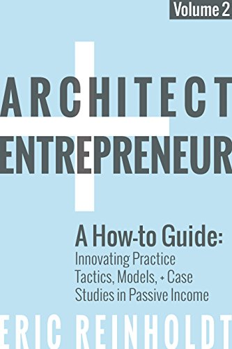 Architect and Entrepreneur: A How-to Guide for Innovating Practice: Tactics, Strategies, and Case Studies in Passive Income (English Edition) por Eric Reinholdt