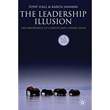 The Leadership Illusion: The Importance of Context and Connections: Connections and Context