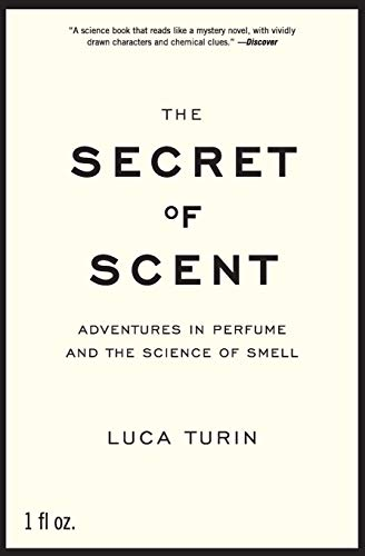 The Secret of Scent: Adventures in Perfume and the Science of Smell