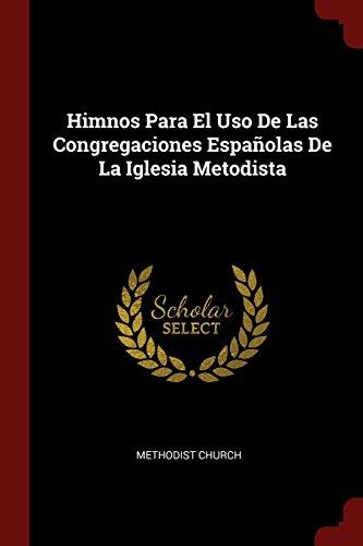 Descargar Libro Himnos Para El Uso De Las Congregaciones Españolas De La Iglesia Metodista de Unknown