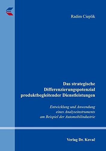 Das strategische Differenzierungspotenzial produktbegleitender Dienstleistungen: Entwicklung und Anwendung eines Analyseinstruments am Beispiel der Automobilindustrie (Strategisches Management)