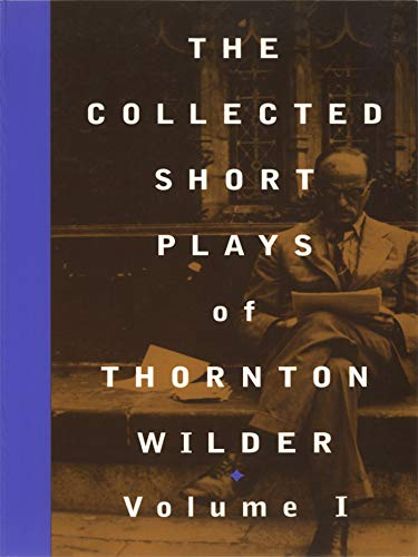 The Collected Short Plays of Thornton Wilder, Volume I: v. 1 (Collected Shorter Plays of Thornton Wilder)