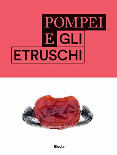 Pompei e gli etruschi. Ediz. illustrata