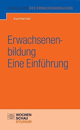 Erwachsenenbildung Grundlagen Der (Erwachsenenbildung - eine Einführung (Grundlagen der Erwachsenenbildung))
