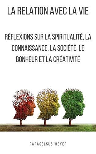 Couverture du livre La relation avec la vie: Réflexions sur la spiritualité, la connaissance, la société, le bonheur et la créativité (Hygiène Spirituelle t. 3)