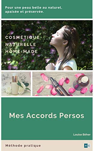 """Mes Accords Persos : méthode pratique de cosmétique personnalisée naturelle """"home-made"""""""