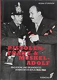 Pistolen-Franz & Muskel-Adolf: Ringvereine und organisiertes Verbrechen in Berlin. 1920 - 1960