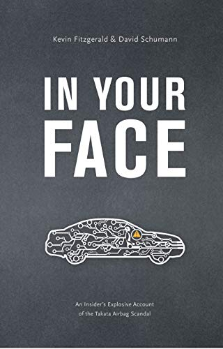 In Your Face: An Insider\'s Explosive Account of the Takata Airbag Scandal (English Edition)