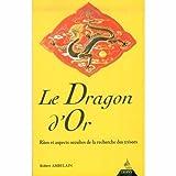 LE DRAGON D'OR. Rites et aspects occultes de la recherche des trésors