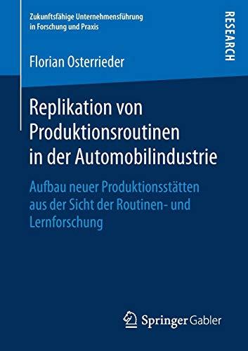 Replikation von Produktionsroutinen in der Automobilindustrie: Aufbau neuer Produktionsstätten aus der Sicht der Routinen- und Lernforschung ... Unternehmensführung in Forschung und Praxis)