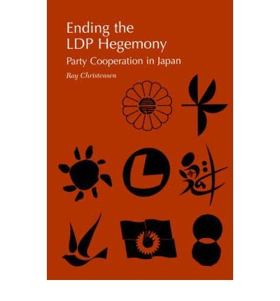 ENDING THE LDP HEGEMONY: PARTY COOPERATION IN JAPAN BY CHRISTENSEN, RAY (AUTHOR)PAPERBACK