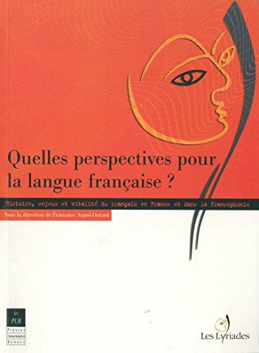Quelles perspectives pour la langue française ?: Histoire, enjeux et vitalité du français en France et dans la francophonie (Interférences) par Françoise Argod-Dutard