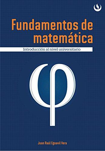 Fundamentos de matemática: Introducción al nivel universitario por Juan Egoavil Vera