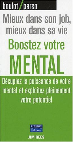 Boostez votre mental - Déculpez la puissance de votre mental et exploitez pleinement votre potentiel