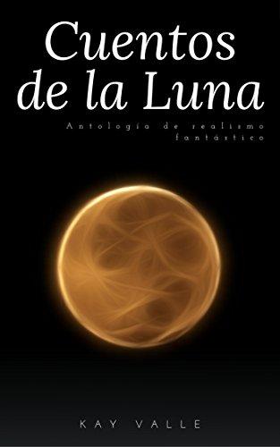 Cuentos de la Luna: Antología de Realismo Fantástico eBook: Kay ...