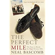 The Perfect Mile: Written by Neal Bascomb, 2011 Edition, Publisher: Willow [Paperback]