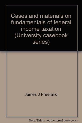 Cases and materials on fundamentals of federal income taxation (University casebook series)