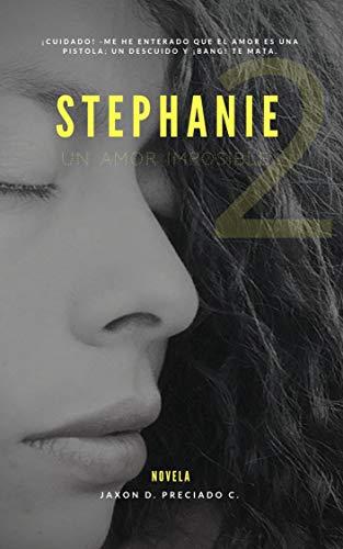 Leer Gratis Stephanie, un amor imposible 2 de Jaxon David Preciado Canga