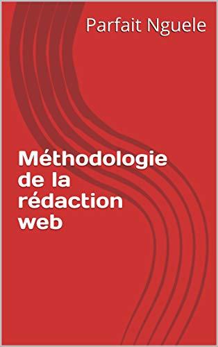 Méthodologie de la rédaction web (Tome t. 1) par Parfait Nguele