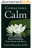 Conscious Calm: Keys to Freedom from Stress and Worry (English Edition)