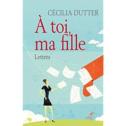 À toi, ma fille. Lettres (LITTERATURE)