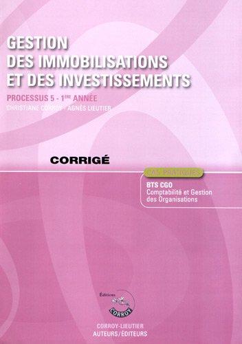 Gestion des immobilisations et des investissements - Corrig. Processus 5 - 1re anne BTS CGO. Cas pratiques.