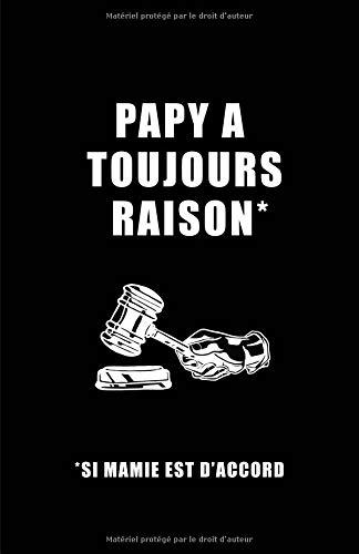 Papy A Toujours Raison Si Mamie Est D'accord: Carnet De Notes -108 Pages Papier Ligné Petit Format A5 - Blanc Sur Noir par Cahier Ecriture Insolite
