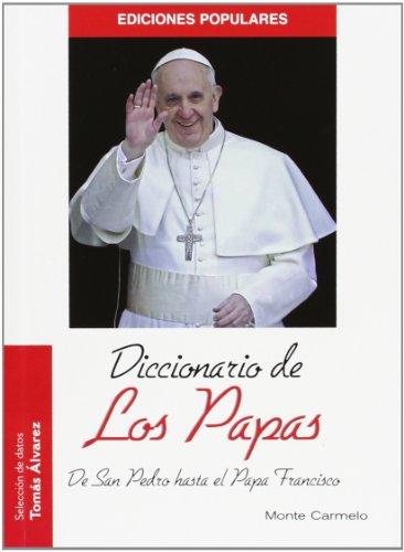 Descargar Libro Diccionario de los Papas: De San Pedro hasta el Papa Francisco (Ediciones Populares) de Tomás Álvarez
