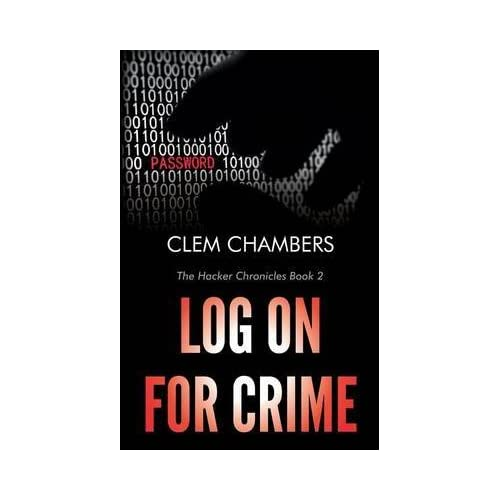 [Log on for Crime : The Hacker Chronicles Book 2] (By (author)  Clem Chambers) [published: November, 2014]