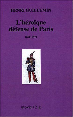 Les origines de La Commune : Tome 2, L'Héroïque défense de Paris (1870-1871)