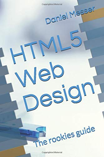 HTML 5 Web Design: The rookies guide