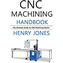 CNC Machining Handbook: The Ultimate Guide for CNC Machining Basics (English Edition)