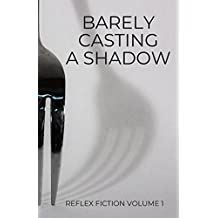 Barely Casting a Shadow: Reflex Fiction Volume 1