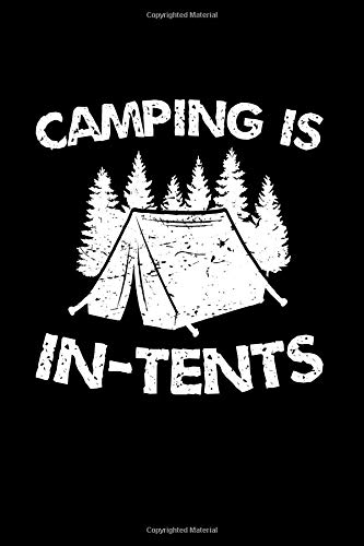 Camping is In-Tents: A Funny Journal or Notebook for Tent Camping Fans and People Who Love to Camp - 6 by 9 inches (15 by 23 cm) - 120 Pages