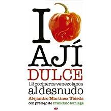 I Love Ají Dulce: 12 Cocineros Venezolanos (Spanish Edition)