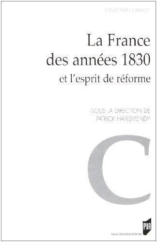 La France des annes 1830 et l'esprit de rforme : Actes du colloque de Rennes (6-7 octobre 2005)