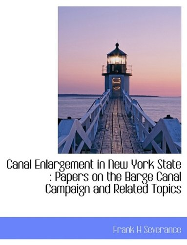 Canal Enlargement in New York State: Papers on the Barge Canal Campaign and Related Topics
