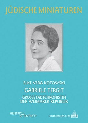 Gabriele Tergit: Großstadtchronistin der Weimarer Republik (Jüdische Miniaturen / Herausgegeben von Hermann Simon)